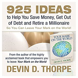 925 Ideas to Help You Save Money, Get Out of Debt and Retire a Millionaire So You Can Leave Your Mark on the World Audiobook