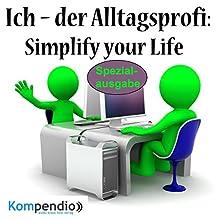 Ich - der Alltagsprofi: Simplify your Life Hörbuch von Alessandro Dallmann Gesprochen von: Michael Freio Haas