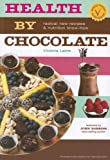 img - for Health by Chocolate: Radical New Recipes & Nutritional Know-How book / textbook / text book