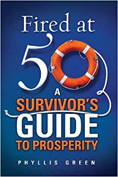 Fired At Fifty: A Survivor's Guide To Prosperity