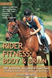 Rider Fitness: Body and Brain: 180 Anytime, Anywhere Exercises to Enhance Range of Motion, Motor Control, Reaction Time, Flexibility, Balance and Muscle Memory
