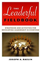 The Leaderful Fieldbook: Strategies and Activities for Developing Leadership in Everyone Front Cover