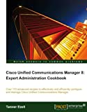 51fsJL4CzNL. SL160  Top 5 Books of Cisco Certification for April 6th 2012  Featuring :#3: Cisco Unified Communications Manager 8: Expert Administration Cookbook