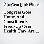 Congress Goes Home, and Constituents Fired-Up Over Health Care Are Waiting | Kate Zernike,Alexander Burns