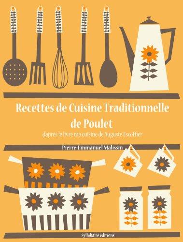 Recettes de Cuisine Traditionnelle de Poulet (La cuisine d'Auguste Escoffier t. 16)