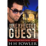 Unexpected Guest (Behind Closed Doors Book 3) ~ H. H. Fowler