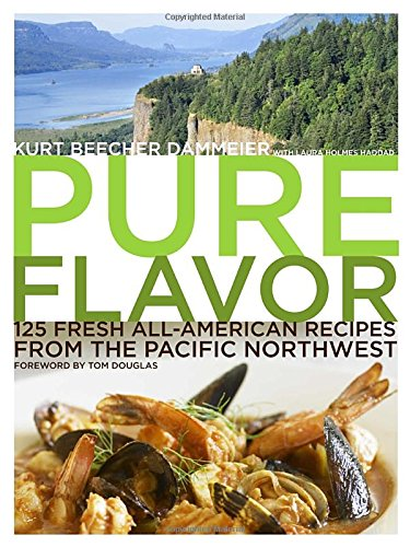 Pure Flavor: 125 Fresh All-American Recipes from the Pacific Northwest
