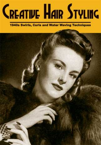 Creative Hair Styling -- 1940s Swirls, Curls and Water Waving Techniques