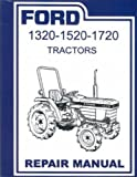FORD TRACTOR 1320, 1520, 1720 FACTORY REPAIR SHOP & SERVICE MANUAL. Covering Years 1987 1988 1989 1990 1991 1992 1993 1994 1995 1996 1997 1998 1999 2000