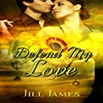 Defend My Love: The Lake Willowbee Series, Book 3 | Jill James