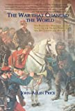 img - for The War that Changed the World: The Forgotten War that Set the Stage for the Global Conflicts of the 20th Century and Beyond book / textbook / text book