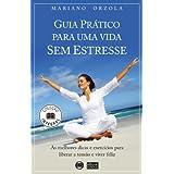 GUIA PRÁTICO PARA UMA VIDA SEM ESTRESSE - As melhores dicas e exercícios para liberar a tensão e viver feliz (...