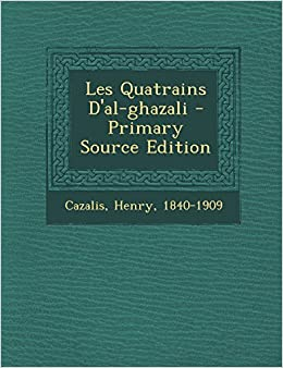 Les Quatrains D'al-ghazali - Primary Source Edition (French Edition