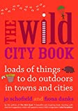The Wild City Book: Fun Things to do Outdoors in Towns and Cities