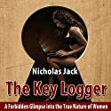 The Key Logger: A Forbidden Glimpse into the True Nature of Women (       UNABRIDGED) by Nicholas Jack Narrated by Jay Prichard