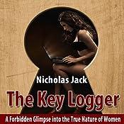 The Key Logger: A Forbidden Glimpse into the True Nature of Women   [Nicholas Jack]
