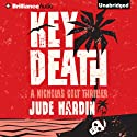 Key Death: A Nicholas Colt Thriller (       UNABRIDGED) by Jude Hardin Narrated by Dick Hill