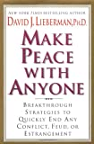 Make Peace With Anyone: Breakthrough Strategies to Quickly End Any Conflict, Feud, or Estrangement (1567318789) by Lieberman, David J.