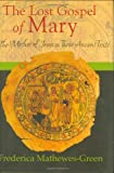 The Lost Gospel of Mary: The Mother of Jesus in Three Ancient Texts (1557255369) by Mathewes-Green, Frederica