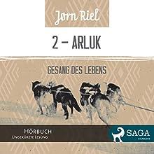 Gesang des Lebens 2 - ARLUK (       ungekürzt) von Jørn Riel, Wolfgang Th. Recknagel (translator) Gesprochen von: Samy Andersen