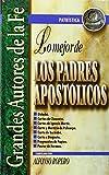 Lo mejor de los padres apostólicos (Grandes Autores de la Fe) (Spanish Edition)