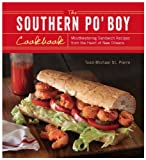 The Southern Po Boy Cookbook: Mouthwatering Sandwich Recipes from the Heart of New Orleans
