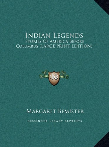 Indian Legends: Stories of America Before Columbus (Large Print Edition)