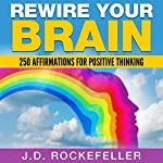 Rewire Your Brain: 250 Affirmations for Positive Thinking | J.D. Rockefeller