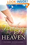Waiting on Heaven: A Mother and Daughter's Remarkable Shared Death Experience