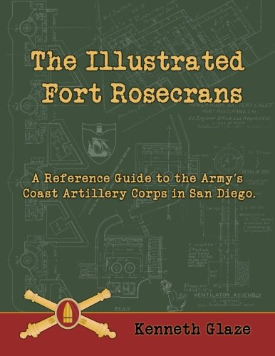 The Illustrated Fort Rosecrans: A Reference Guide to the Army's Coast Artillery Corps in San Diego.