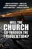 img - for Will The Church Go Through The Tribulation book / textbook / text book