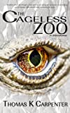 The Cageless Zoo - Thomas K. Carpenter