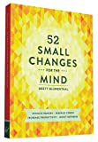 img - for 52 Small Changes for the Mind: Improve Memory * Minimize Stress * Increase Productivity * Boost Happiness book / textbook / text book