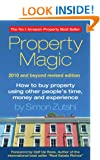 Property Magic 2010: How to Buy Property Using Other People's Time, Money and Experience