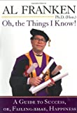 Oh, the Things I Know! A Guide to Success, or, Failing That, Happiness (052594673X) by Al Franken