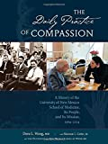 img - for The Daily Practice of Compassion: A History of the University of New Mexico School of Medicine, Its People, and Its Mission, 1964-2014 book / textbook / text book