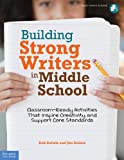 Deb Delisle Building Strong Writers in Middle School: Classroom-Ready Activities That Inspire Creativity and Support Core Standards [With CDROM]