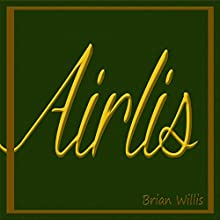 Airlis Audiobook by Brian L. Willis Narrated by Brian Lamar Willis