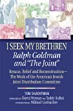 img - for I Seek My Brethren: Ralph Goldman and 'the Joint' : Rescue, Relief, and Reconstruction book / textbook / text book