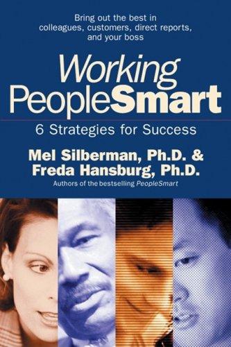 Working PeopleSmart: 6 Strategies for Success, Melvin L Silberman, Freda Hansburg