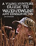 A Young Hunter's Guide to Waterfowling and Conservation