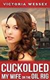 Cuckolded - My Wife on the Oil Rig