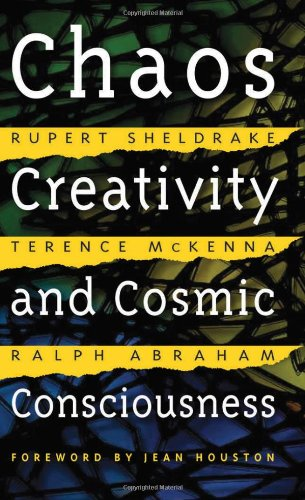 Chaos, Creativity, and Cosmic Consciousness: Rupert Sheldrake, Terence McKenna, Ralph Abraham, Jean Houston Ph.D.: 9780892819775: Amazon.com: Books