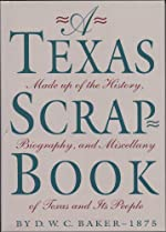 A Texas Scrap-Book: Made Up of the History, Biography, and Miscellany of Texas and Its People - Hardcover