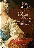 12 reines d'Europe qui ont chang� l'Histoire