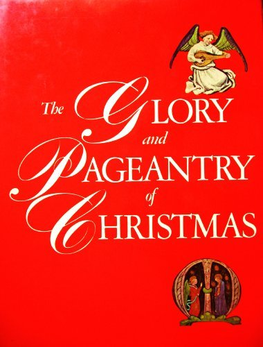 The glory and pageantry of Christmas / by the editors of Time-Life Books
