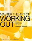 img - for Master the Art of Workout: Raising Your Performance with the Alexander Technique by Balk Malcolm/ Shields Andrew (2007) Paperback book / textbook / text book
