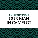 Our Man in Camelot (       UNABRIDGED) by Anthony Price Narrated by Simon Schatzberger