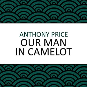 Our Man in Camelot | [Anthony Price]