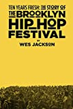Wes Jackson Ten Years Fresh: The Story of the Brooklyn Hip-Hop Festival